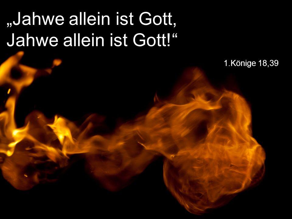 """Jahwe allein ist Gott, Jahwe allein ist Gott!"