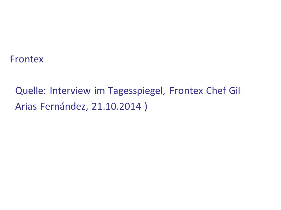 Frontex Quelle: Interview im Tagesspiegel, Frontex Chef Gil
