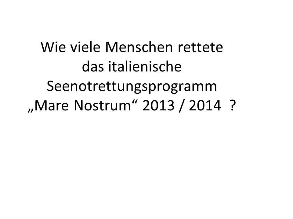 """Wie viele Menschen rettete das italienische Seenotrettungsprogramm """"Mare Nostrum 2013 / 2014"""