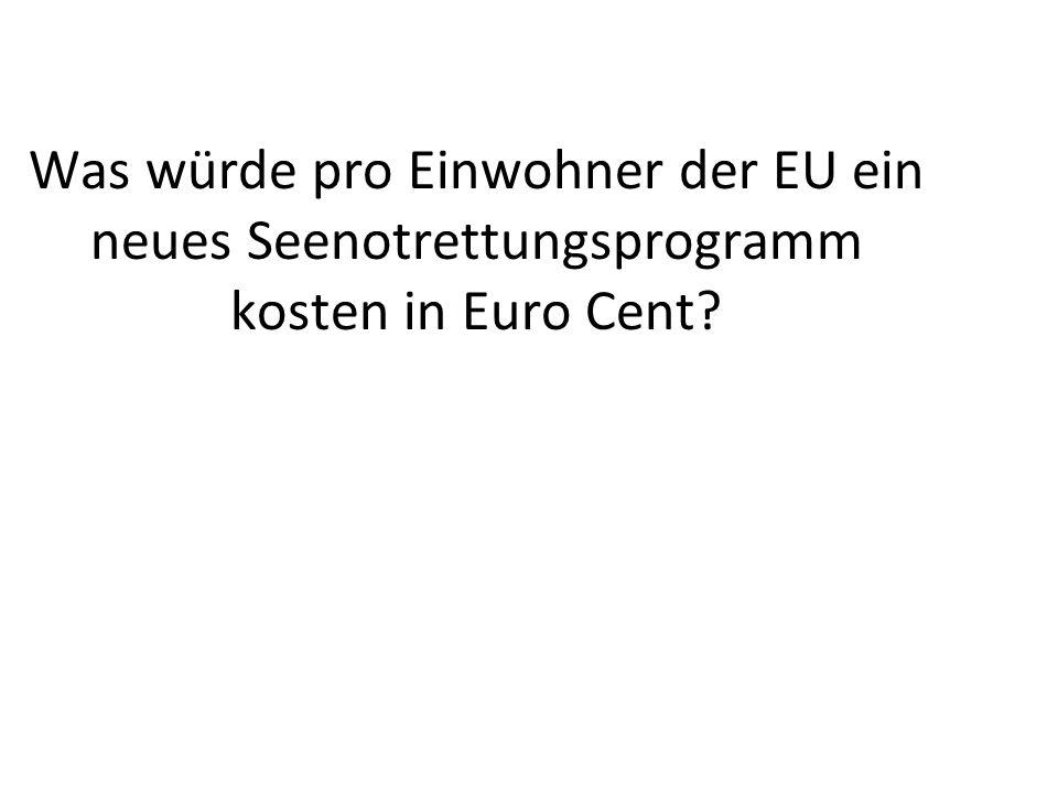 Was würde pro Einwohner der EU ein neues Seenotrettungsprogramm kosten in Euro Cent