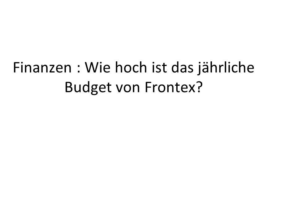 Finanzen : Wie hoch ist das jährliche Budget von Frontex