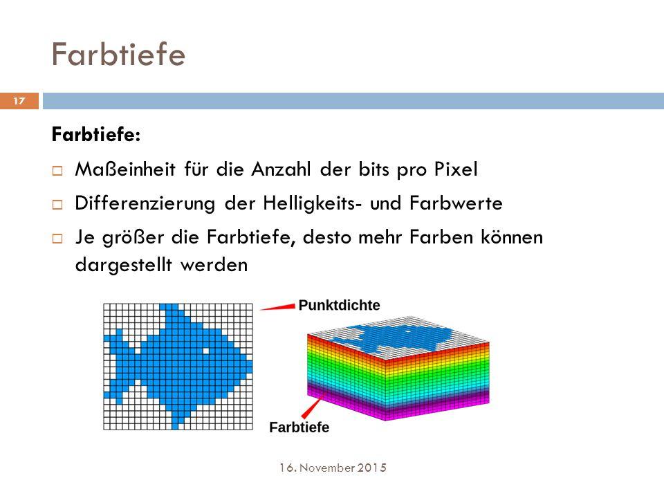 Farbtiefe Farbtiefe: Maßeinheit für die Anzahl der bits pro Pixel