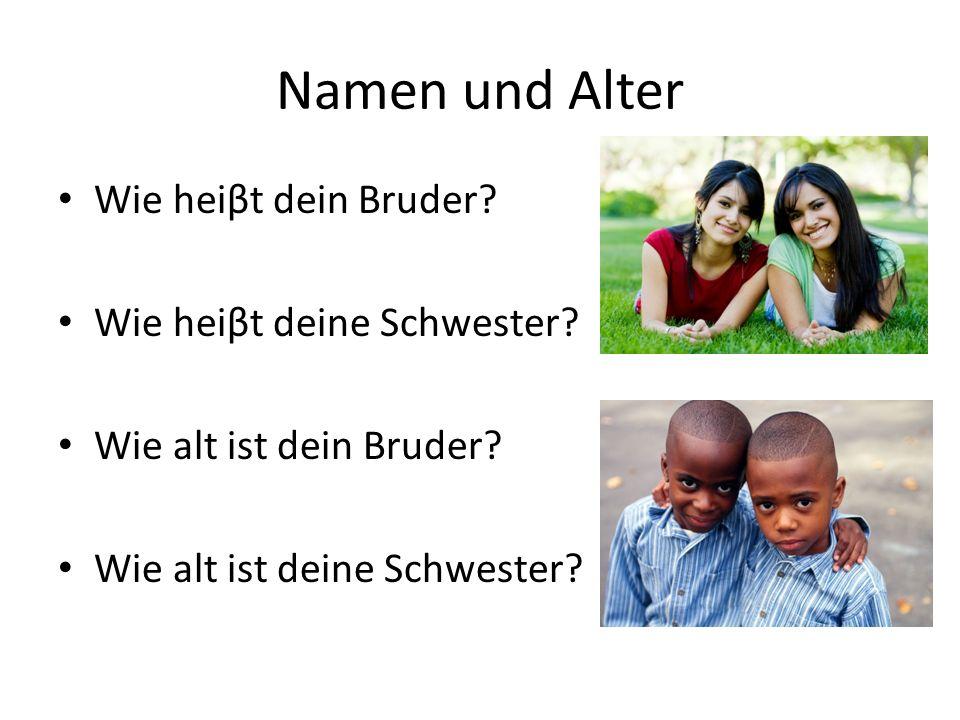 Namen und Alter Wie heiβt dein Bruder Wie heiβt deine Schwester