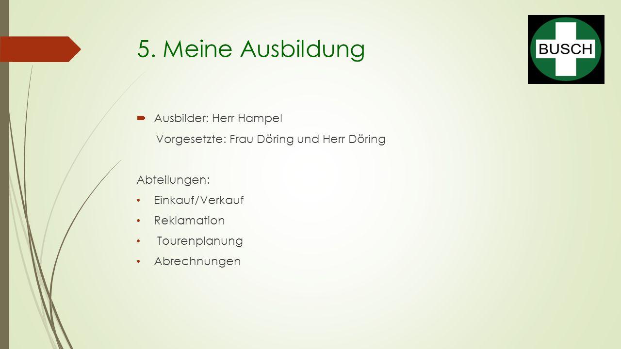 5. Meine Ausbildung Ausbilder: Herr Hampel