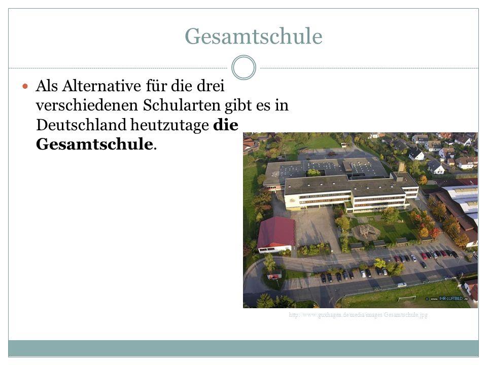 Gesamtschule Als Alternative für die drei verschiedenen Schularten gibt es in Deutschland heutzutage die Gesamtschule.