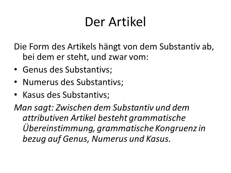 Der Artikel Die Form des Artikels hängt von dem Substantiv ab, bei dem er steht, und zwar vom: Genus des Substantivs;