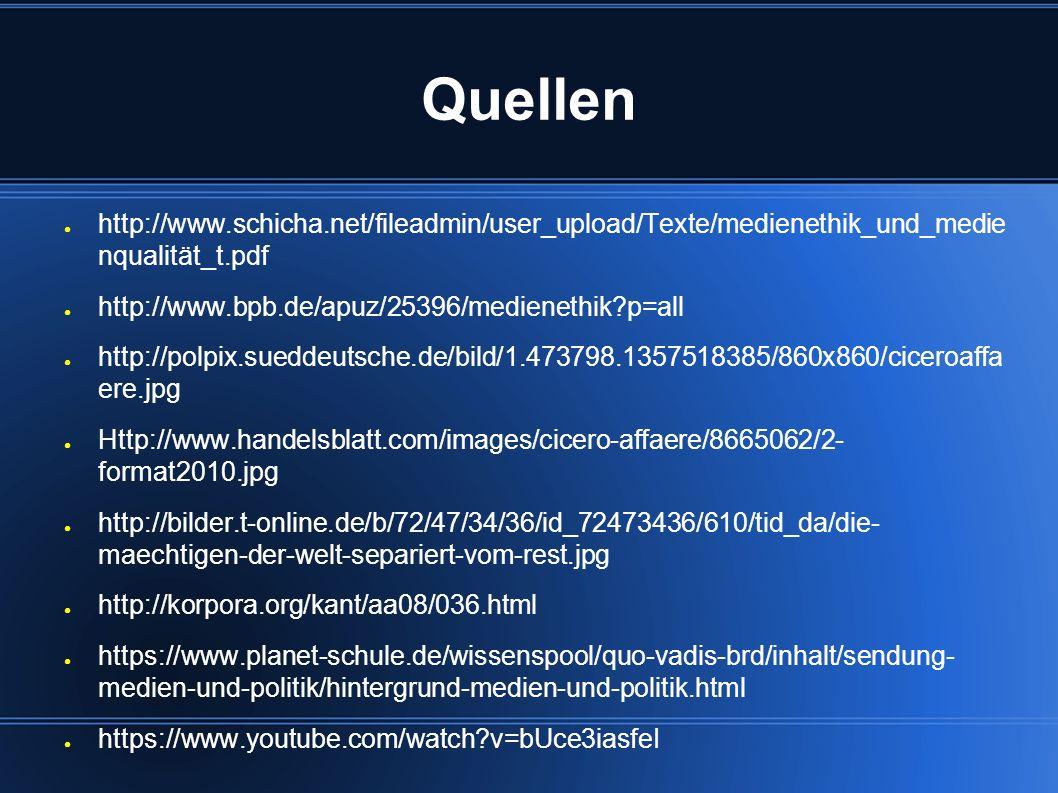 Quellen http://www.schicha.net/fileadmin/user_upload/Texte/medienethik_und_medie nqualität_t.pdf. http://www.bpb.de/apuz/25396/medienethik p=all.