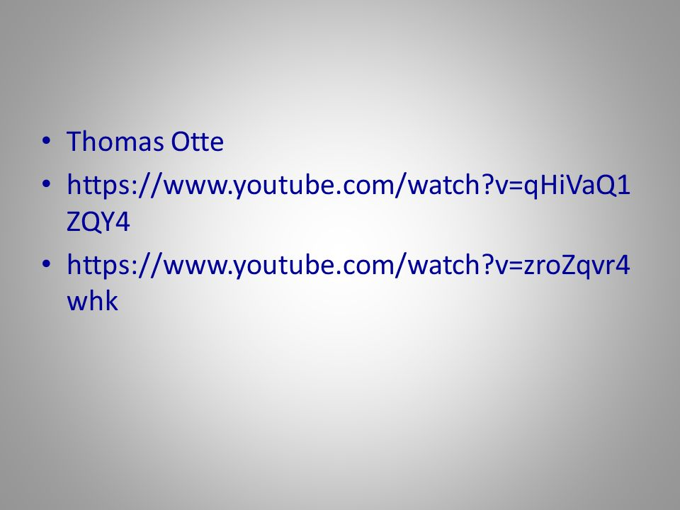 Thomas Otte https://www.youtube.com/watch v=qHiVaQ1ZQY4 https://www.youtube.com/watch v=zroZqvr4whk
