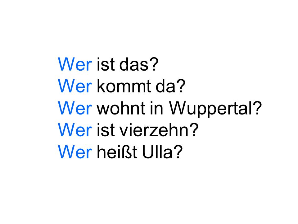 Wer ist das. Wer kommt da. Wer wohnt in Wuppertal. Wer ist vierzehn