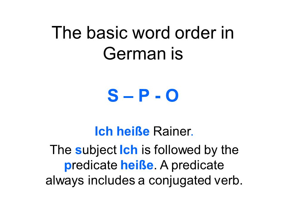 The basic word order in German is S – P - O