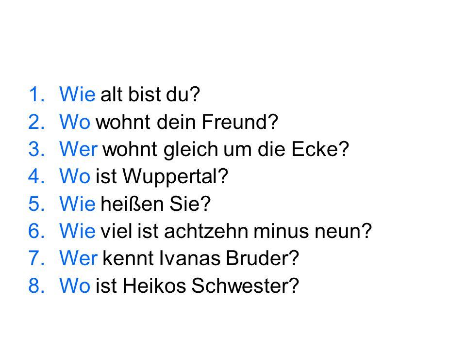 Wie alt bist du Wo wohnt dein Freund Wer wohnt gleich um die Ecke Wo ist Wuppertal Wie heißen Sie