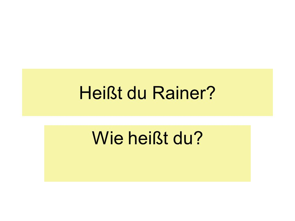 Heißt du Rainer Wie heißt du