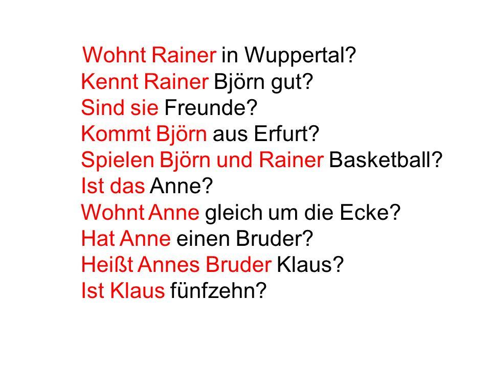 Wohnt Rainer in Wuppertal. Kennt Rainer Björn gut. Sind sie Freunde
