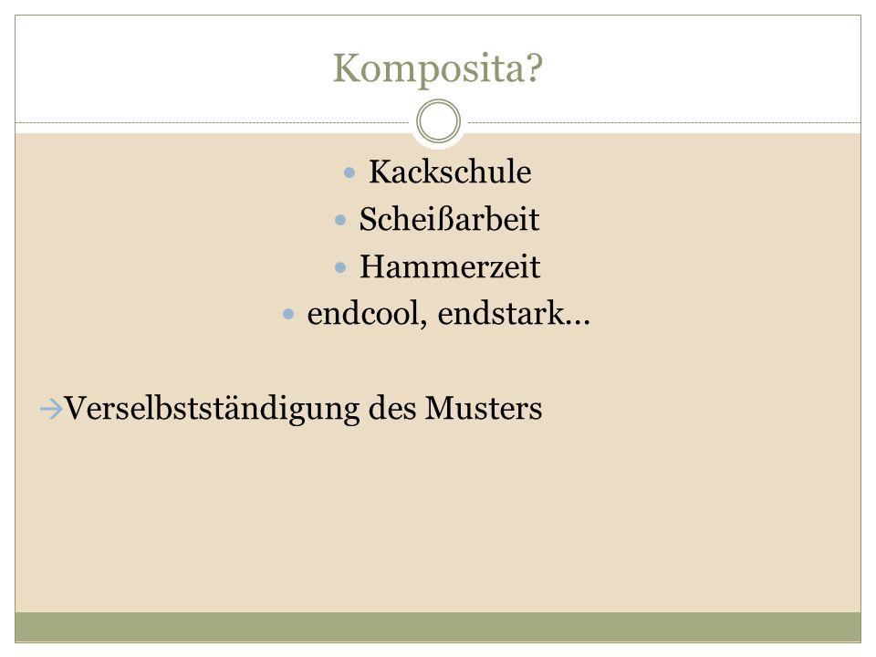 Komposita Kackschule Scheißarbeit Hammerzeit endcool, endstark...