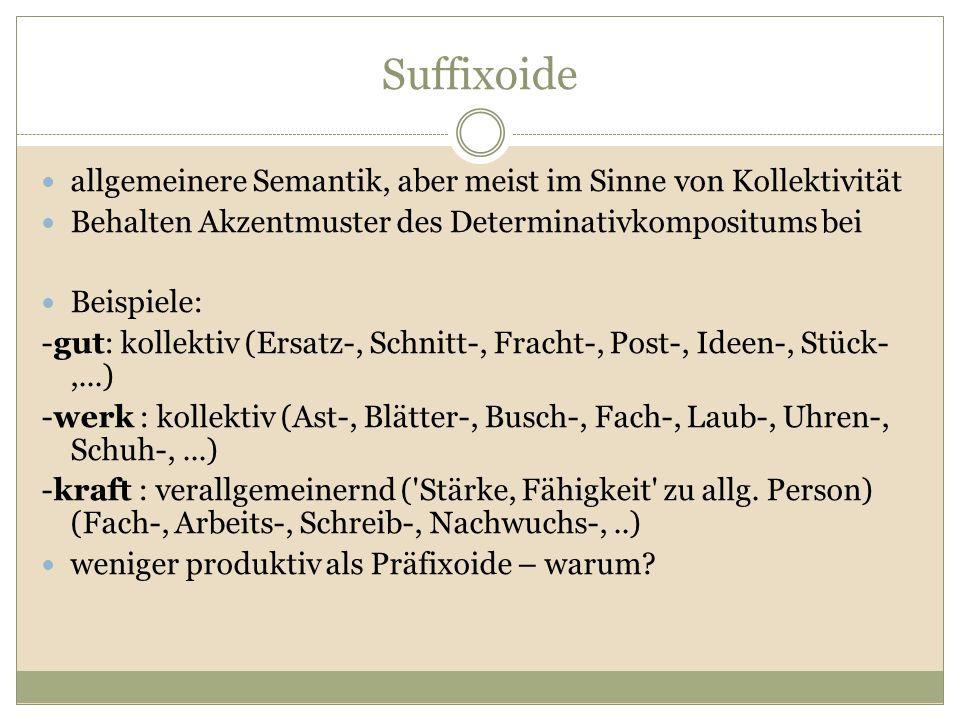 Suffixoide allgemeinere Semantik, aber meist im Sinne von Kollektivität. Behalten Akzentmuster des Determinativkompositums bei.