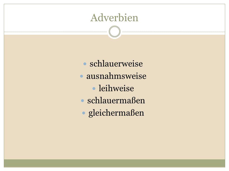 Adverbien schlauerweise ausnahmsweise leihweise schlauermaßen