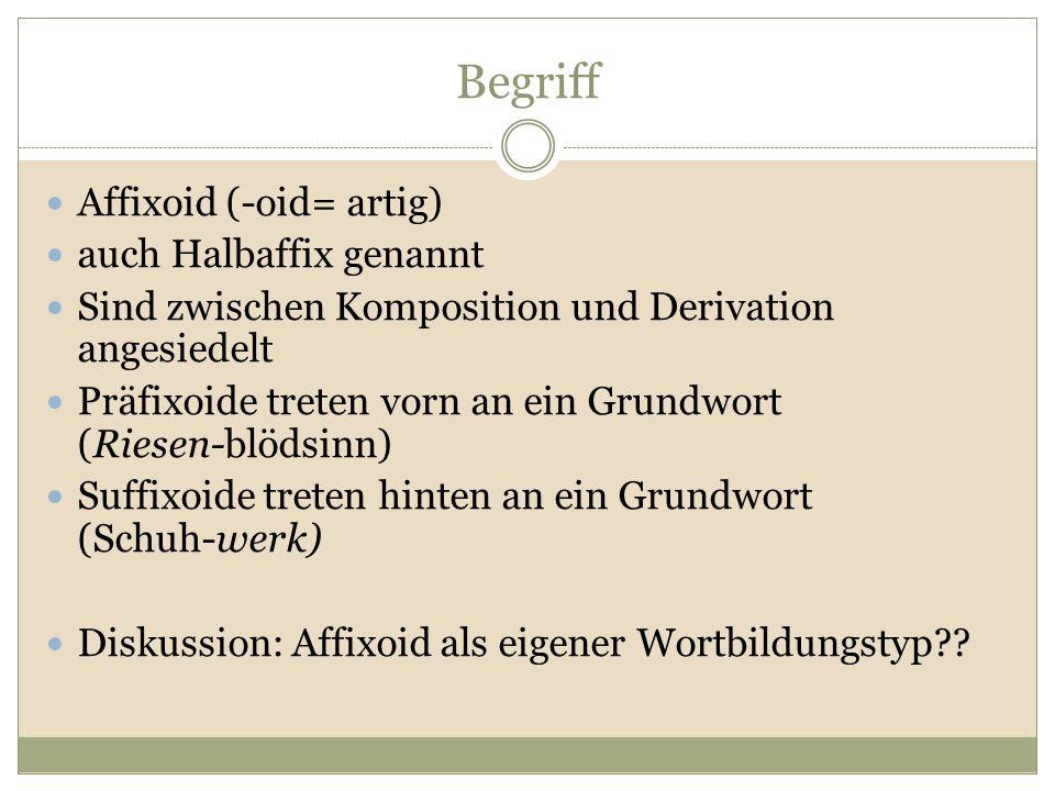 Begriff Affixoid (-oid= artig) auch Halbaffix genannt