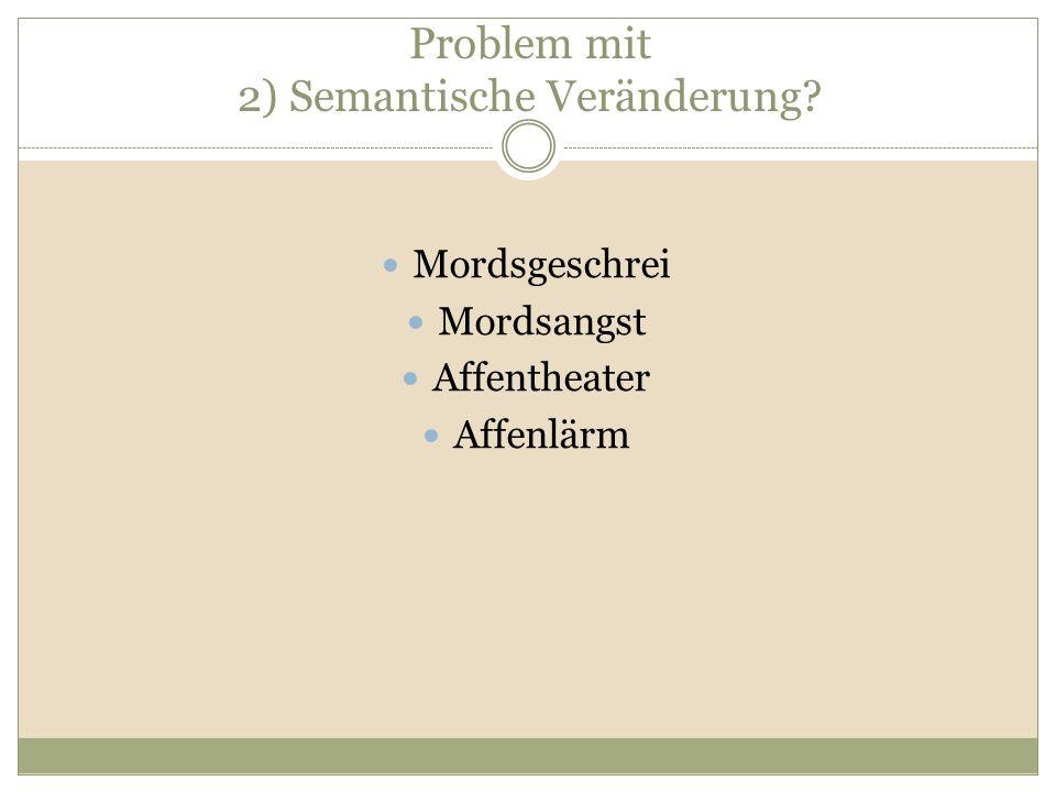 Problem mit 2) Semantische Veränderung