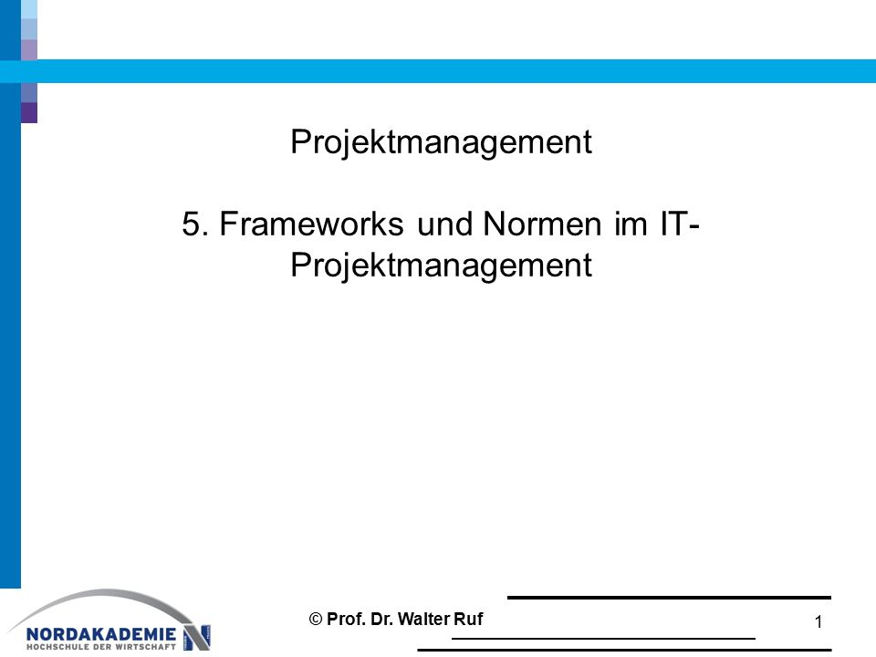 Projektmanagement 5. Frameworks und Normen im IT-Projektmanagement