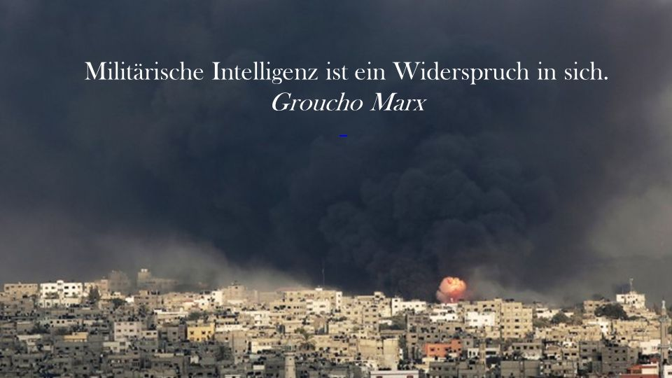 Militärische Intelligenz ist ein Widerspruch in sich. Groucho Marx