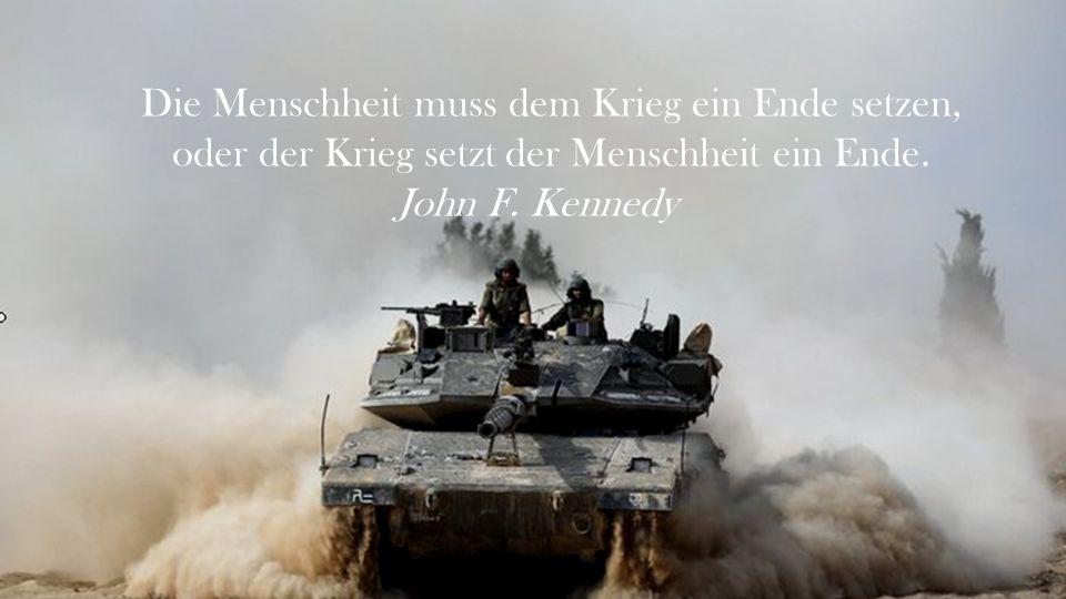 Die Menschheit muss dem Krieg ein Ende setzen,