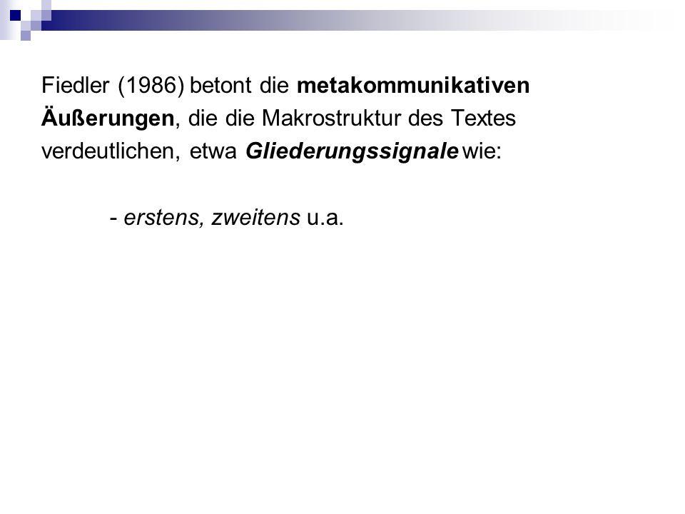 Fiedler (1986) betont die metakommunikativen Äußerungen, die die Makrostruktur des Textes verdeutlichen, etwa Gliederungssignale wie: - erstens, zweitens u.a.