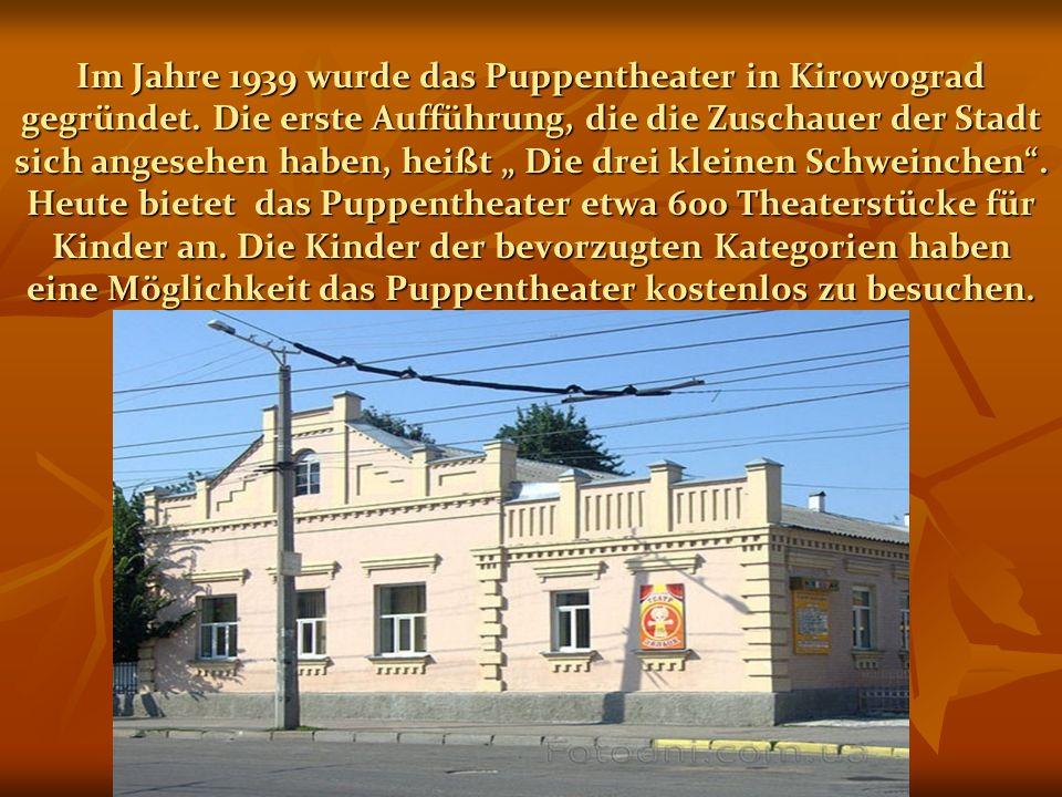 Im Jahre 1939 wurde das Puppentheater in Kirowograd gegründet