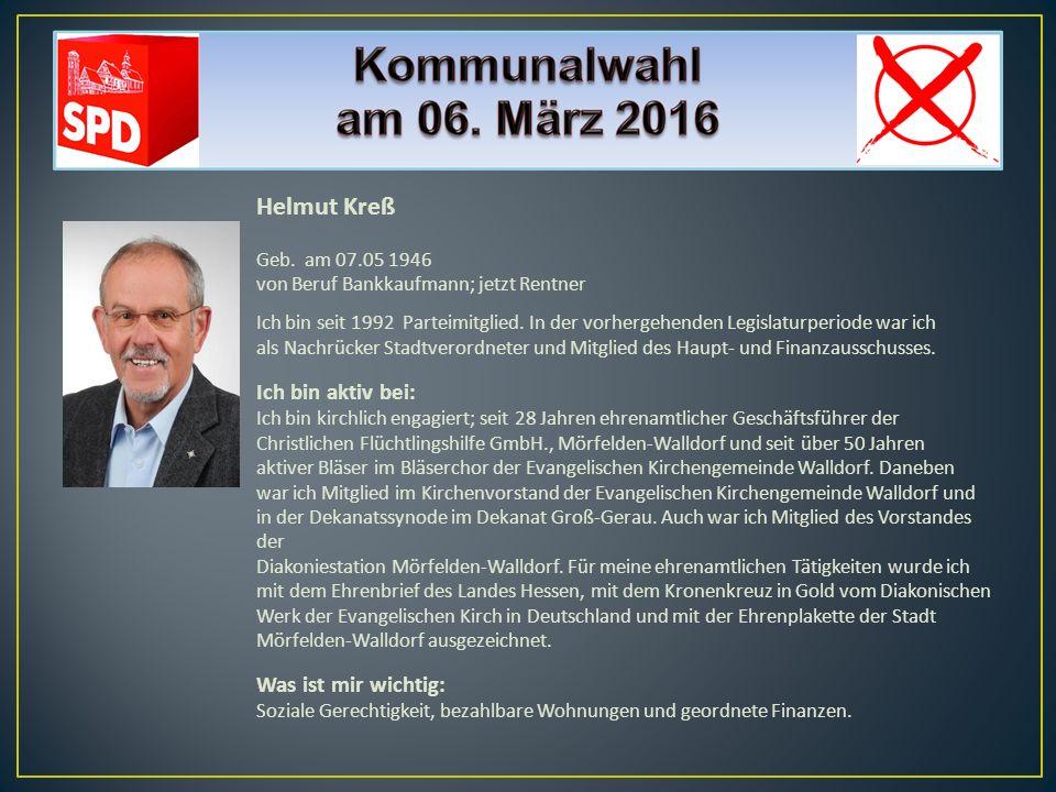 Helmut Kreß Ich bin aktiv bei: Was ist mir wichtig: Geb. am 07.05 1946