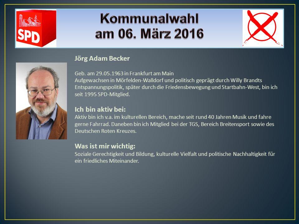 Jörg Adam Becker Ich bin aktiv bei: Was ist mir wichtig: