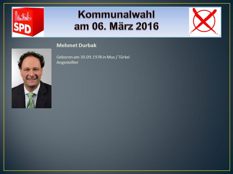Mehmet Durbak Geboren am 30.09.1978 in Mus / Türkei Angestellter
