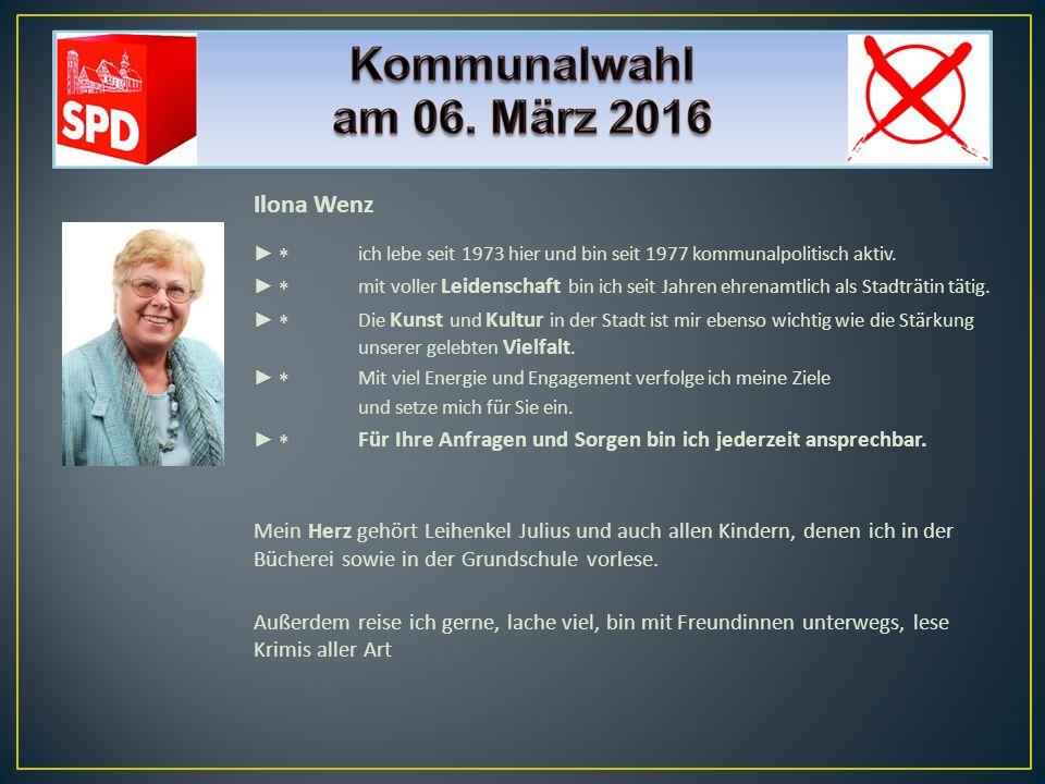 Ilona Wenz ► * ich lebe seit 1973 hier und bin seit 1977 kommunalpolitisch aktiv.