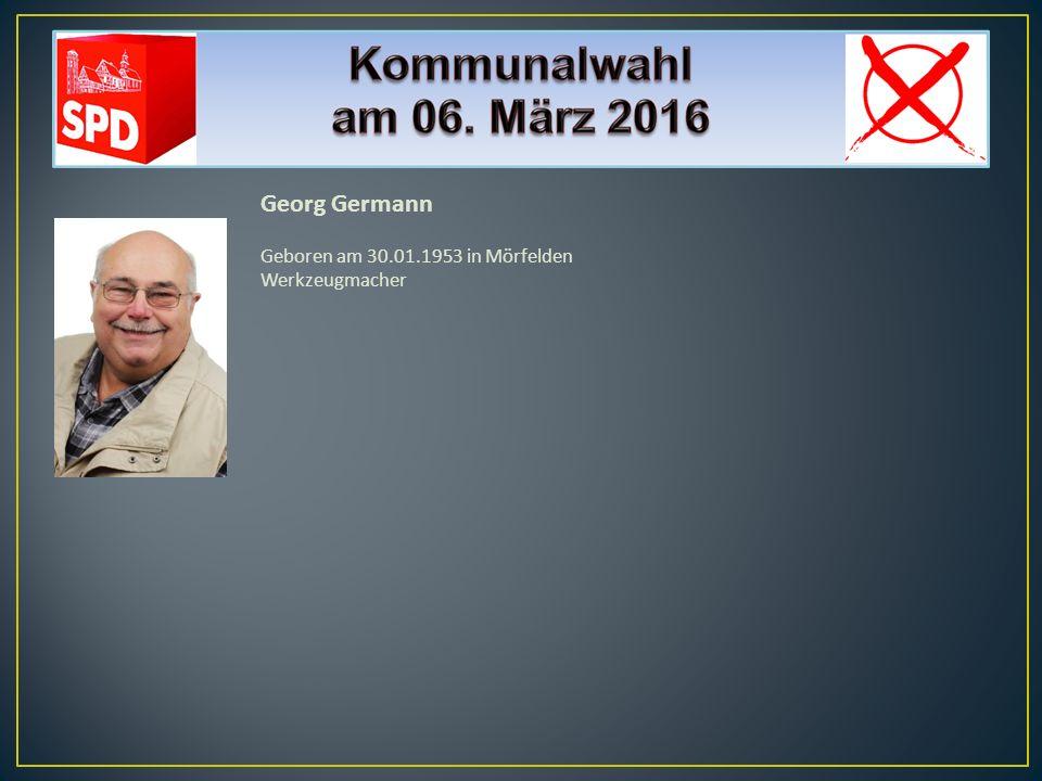Georg Germann Geboren am 30.01.1953 in Mörfelden Werkzeugmacher