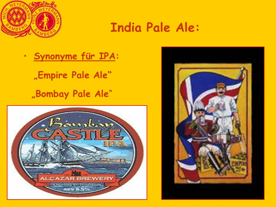 "India Pale Ale: Synonyme für IPA: ""Empire Pale Ale ""Bombay Pale Ale"