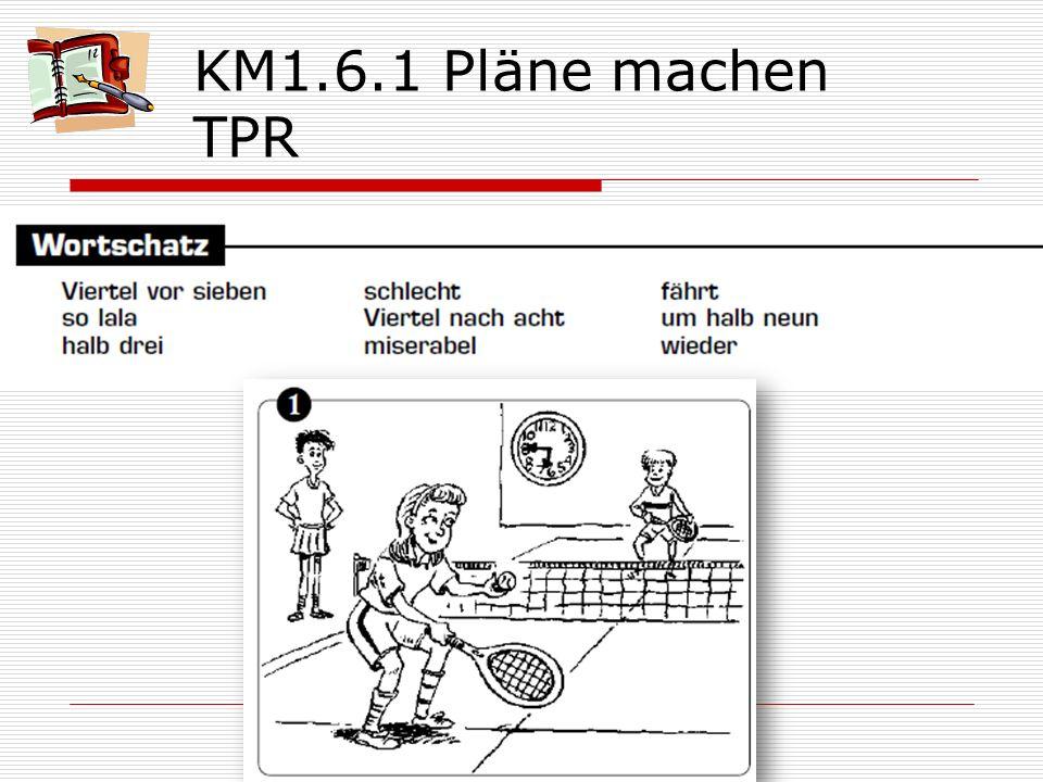 KM1.6.1 Pläne machen TPR Am Samstagabend geht es Anke sehr gut. Sie ist froh, denn um Viertel vor sieben spielt sie Tennis mit ihren Freundinnen.