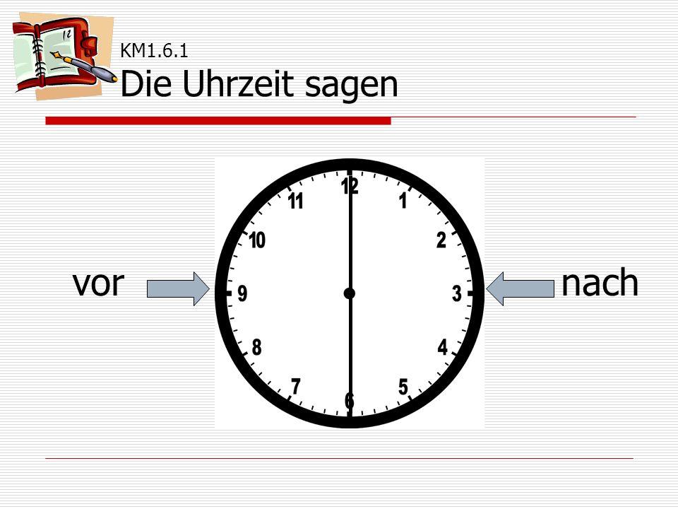 KM1.6.1 Die Uhrzeit sagen vor nach