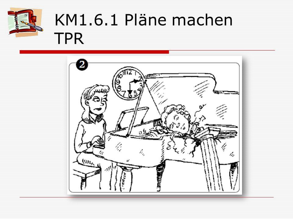 KM1.6.1 Pläne machen TPR Am Sonntag nachmittag geht es ihr so lala.