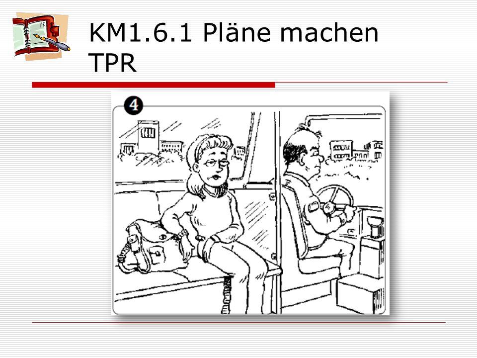 KM1.6.1 Pläne machen TPR Am Montag geht es ihr miserabel, denn sie fährt um halb neun wieder in die Schule.