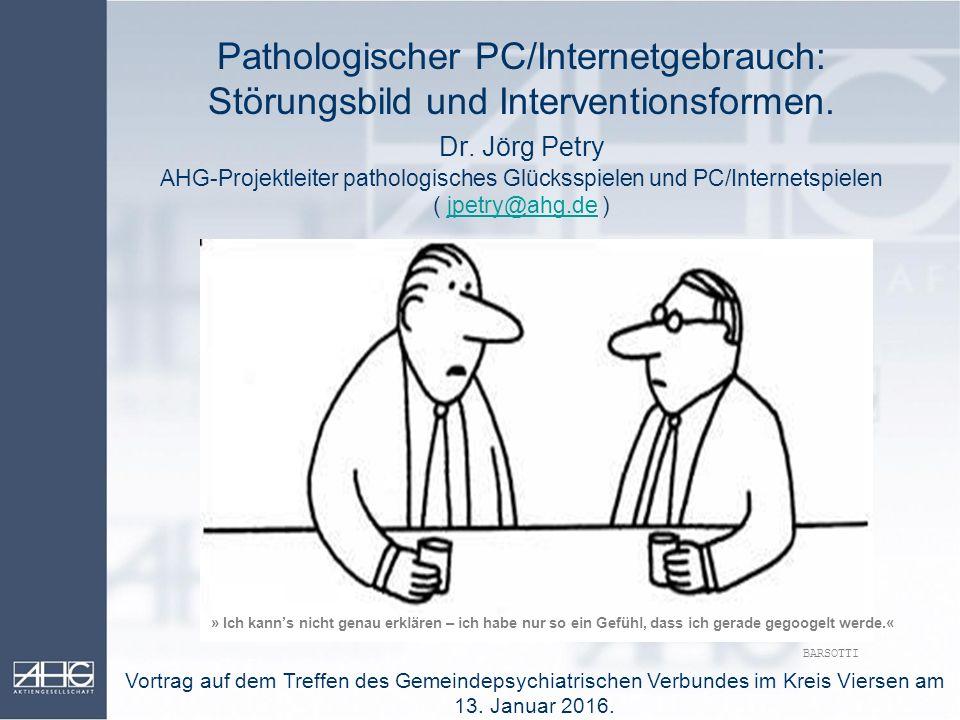 Pathologischer PC/Internetgebrauch: Störungsbild und Interventionsformen. Dr. Jörg Petry AHG-Projektleiter pathologisches Glücksspielen und PC/Internetspielen ( jpetry@ahg.de )