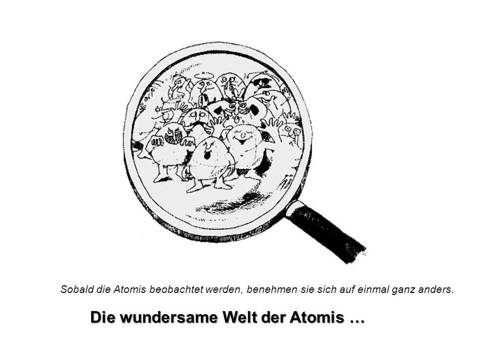Die wundersame Welt der Atomis …