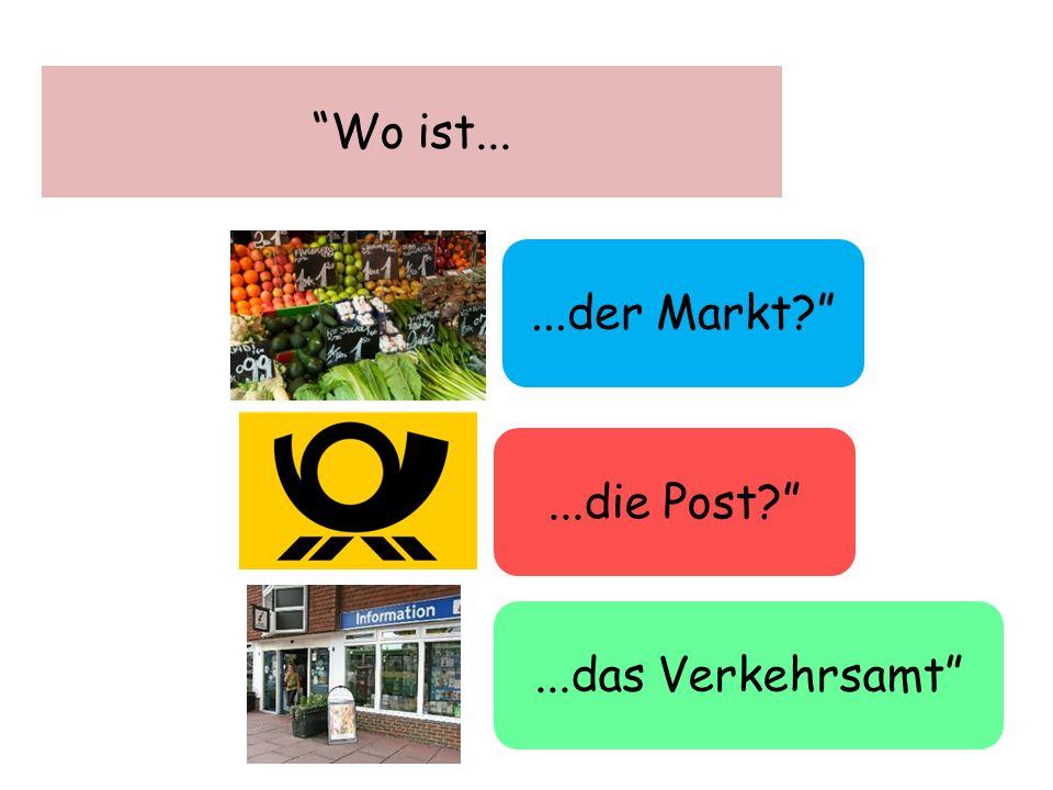 Wo ist... ...der Markt ...die Post ...das Verkehrsamt