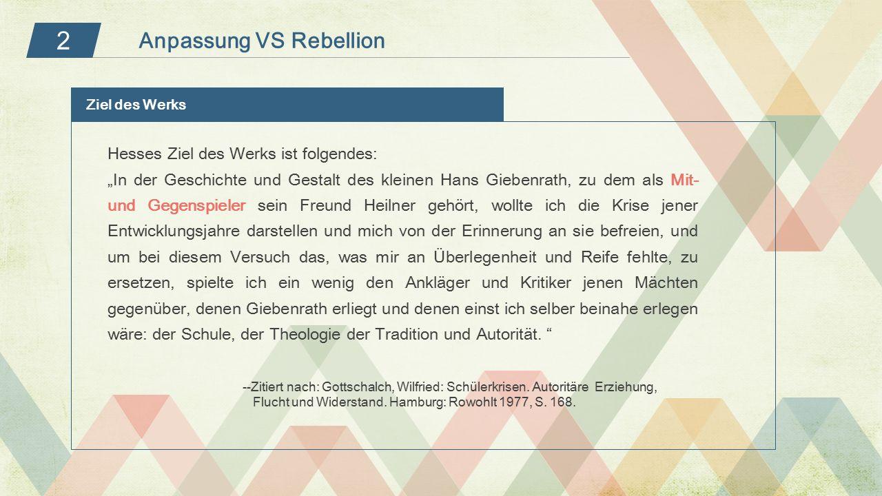 2 Anpassung VS Rebellion Hesses Ziel des Werks ist folgendes: