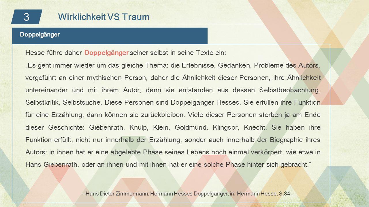 Wirklichkeit VS Traum 3. Doppelgänger. Hesse führe daher Doppelgänger seiner selbst in seine Texte ein: