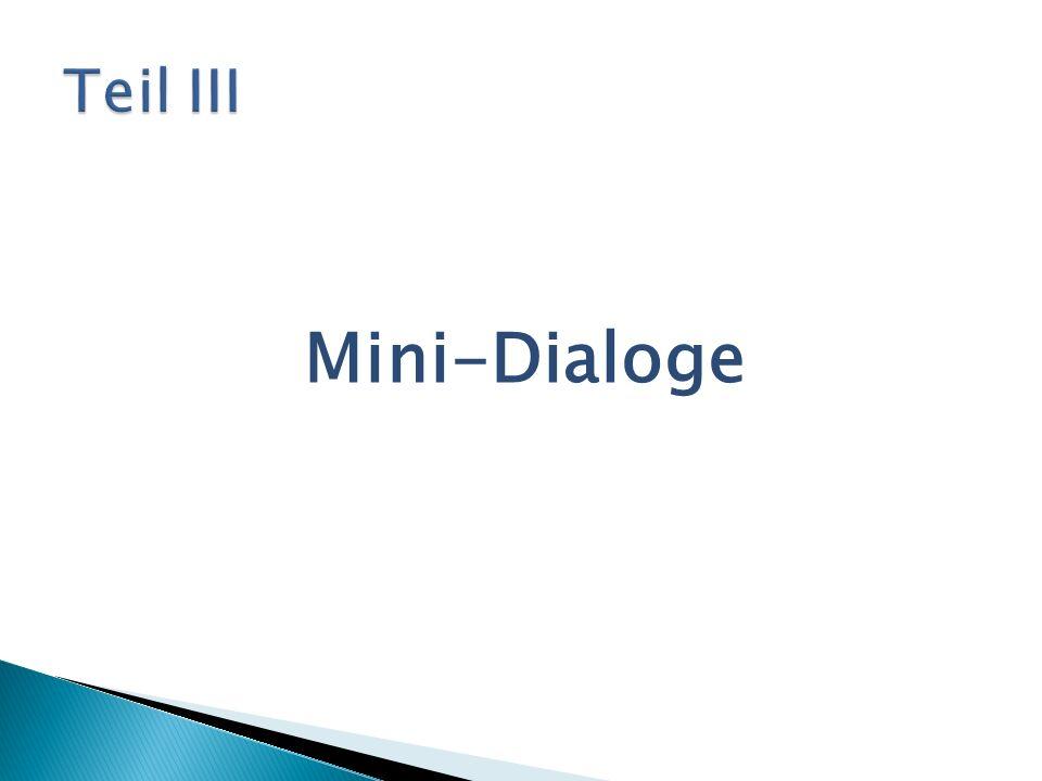 Teil III Mini-Dialoge