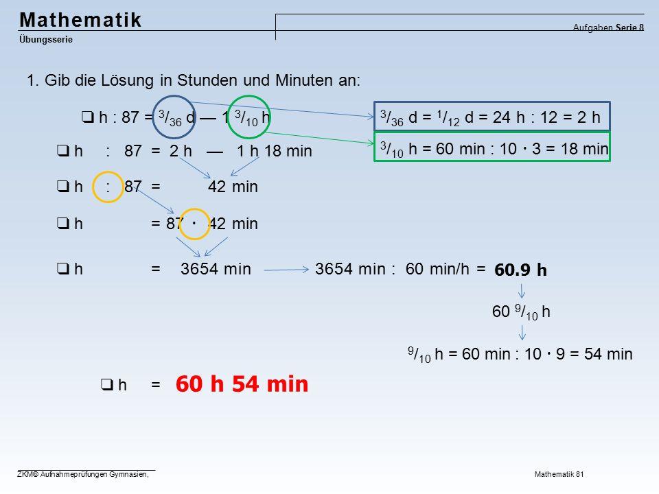 60 h 54 min Mathematik 1. Gib die Lösung in Stunden und Minuten an: