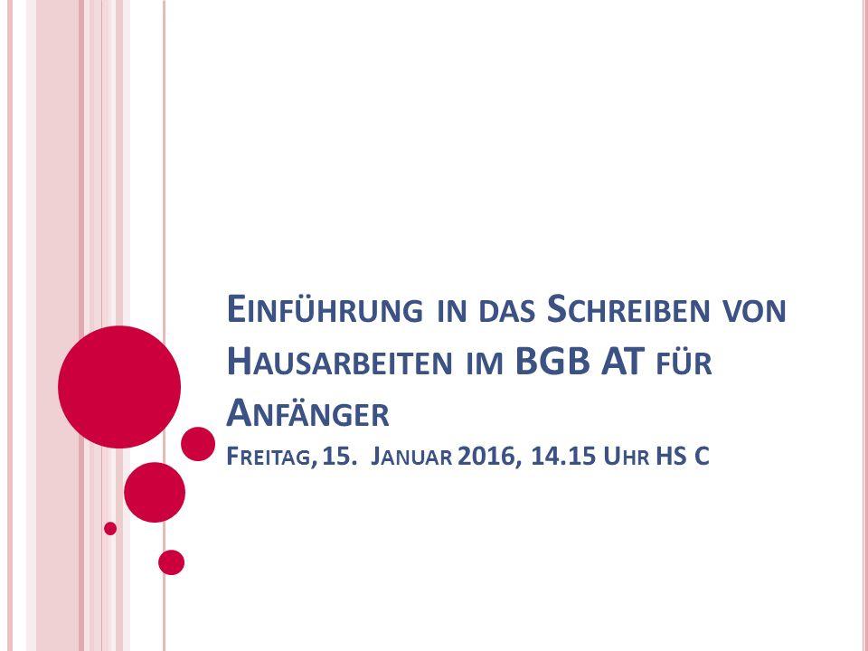 Einführung in das Schreiben von Hausarbeiten im BGB AT für Anfänger Freitag, 15.