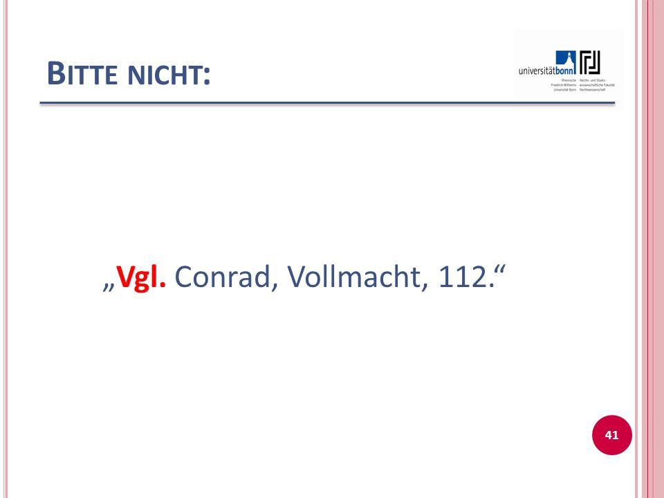"""Vgl. Conrad, Vollmacht, 112."