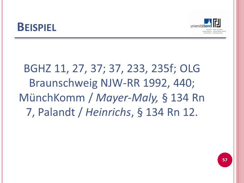 Beispiel BGHZ 11, 27, 37; 37, 233, 235f; OLG Braunschweig NJW-RR 1992, 440; MünchKomm / Mayer-Maly, § 134 Rn 7, Palandt / Heinrichs, § 134 Rn 12.