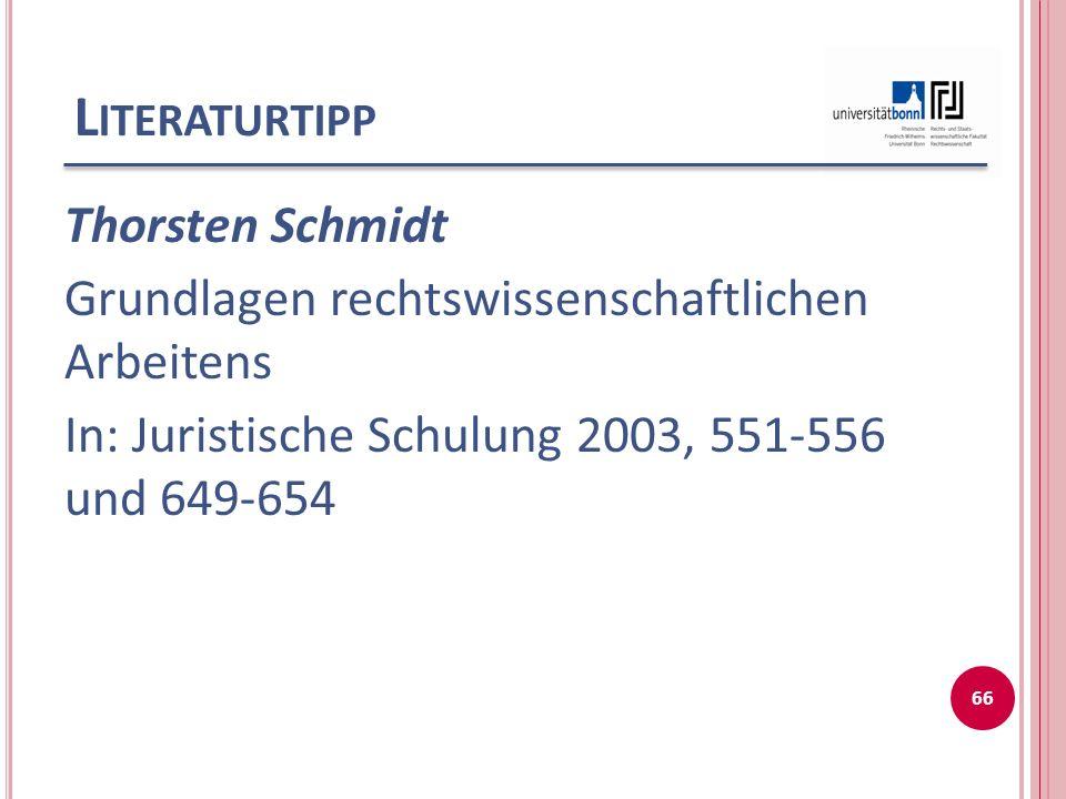 Literaturtipp Thorsten Schmidt Grundlagen rechtswissenschaftlichen Arbeitens In: Juristische Schulung 2003, 551-556 und 649-654