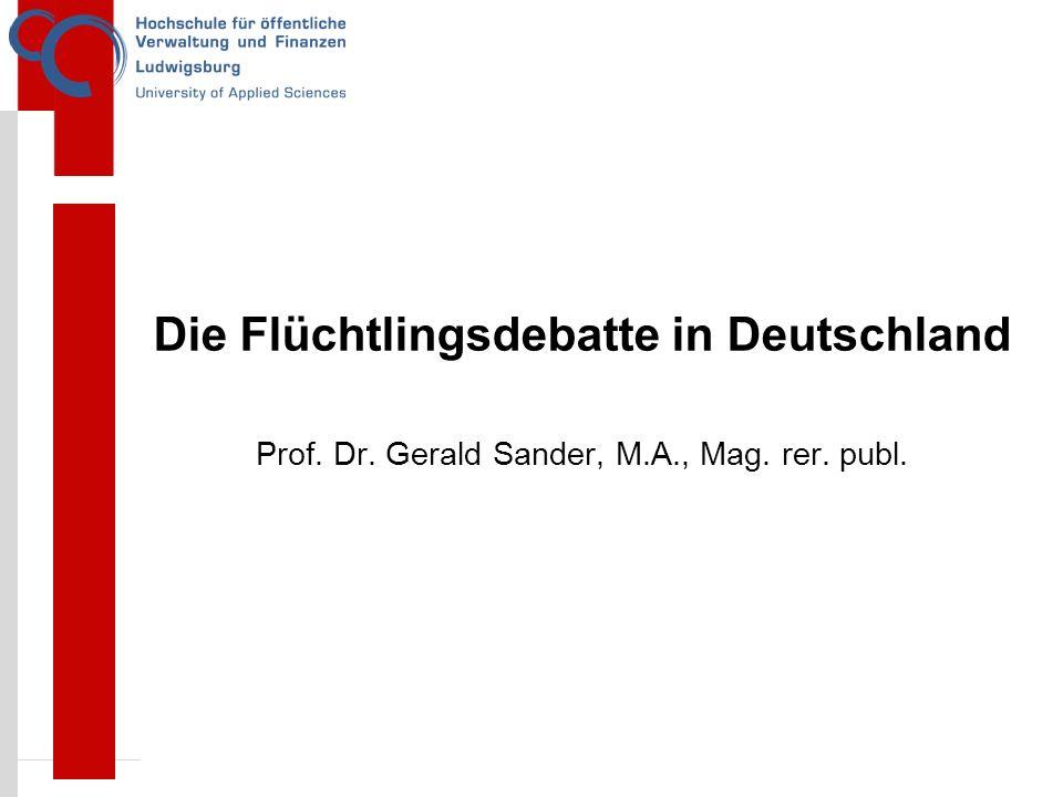 1 Die Flüchtlingsdebatte in Deutschland Prof. Dr. Gerald Sander, M.A., Mag. rer. publ.