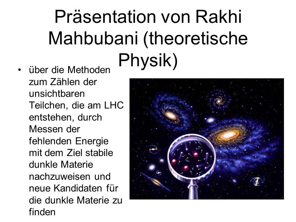 Präsentation von Rakhi Mahbubani (theoretische Physik)